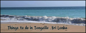 Things to do Tangalle Sri lanka